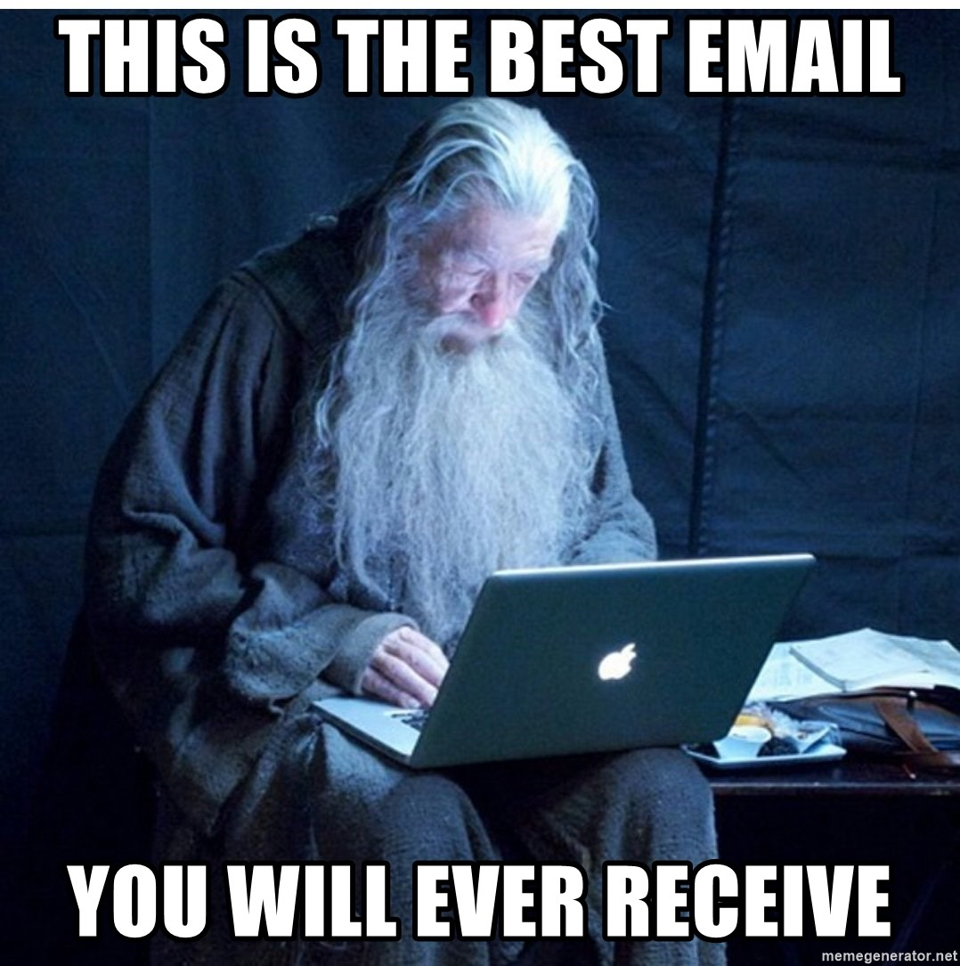 This is the best email you will ever receive - Gandalf