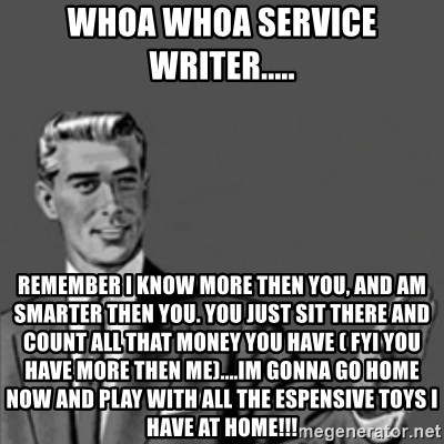 correction guy whoa whoa service writer remember i know more - Service Writer