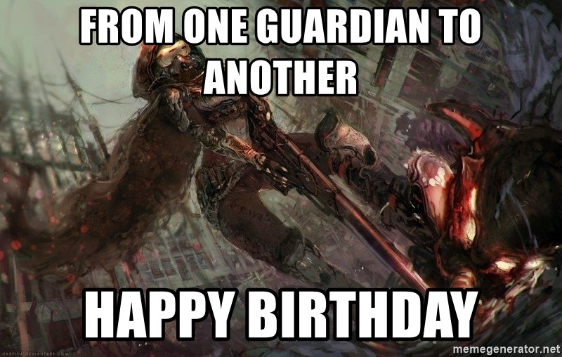 65094660 from one guardian to another happy birthday destiny meme meme
