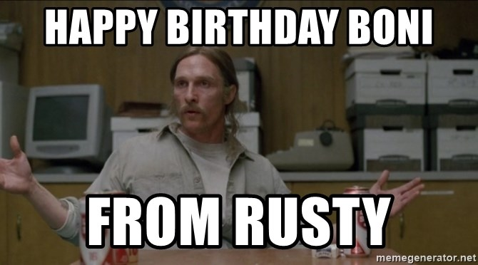 65100971 happy birthday boni from rusty true detective old cohle meme