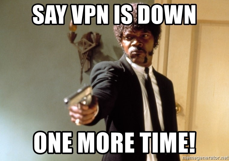 Samuel L Jackson - Say VPN is down one more time!