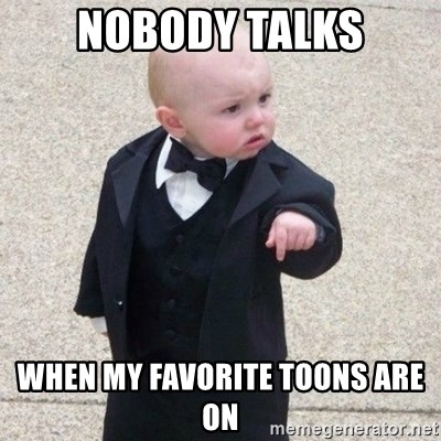 Mafia Baby - nobody talks when my favorite toons are on