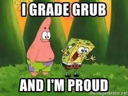 Ugly and i'm proud! - i grade grub and I'm proud