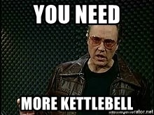 More Cowbell - YOU NEED MORE KETTLEBELL