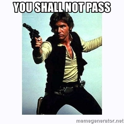 Han Solo - you shall not pass