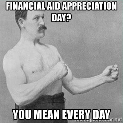 Financial Aid Appreciation day? You mean every day - old man boxer   Meme  Generator