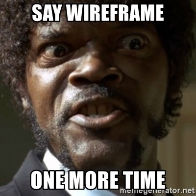 SAY IT AGAIN I DARE YOU! - say wireframe one more time