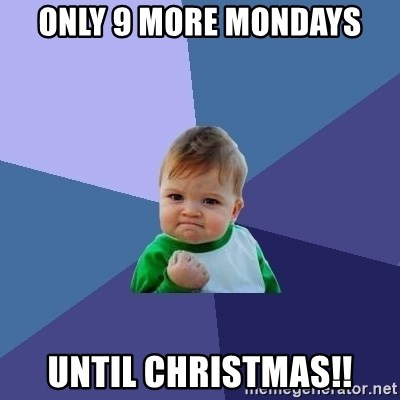 only 9 more mondays until christmas success kid