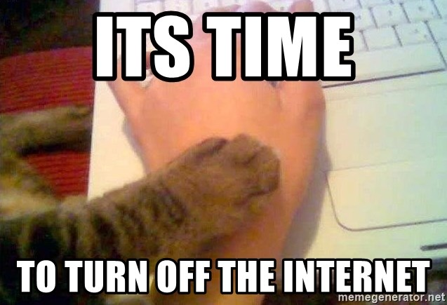 [Image: its-time-to-turn-off-the-internet.jpg]