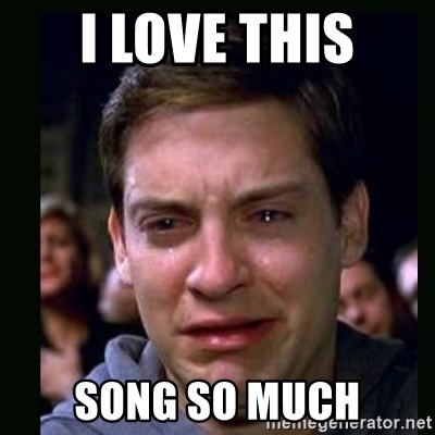 I Love This Song So Much Crying Peter Parker Meme Generator
