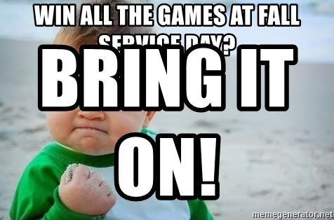 fist pump baby - win all the games at fall service day? Bring it on!