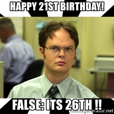 Dwight from the Office - Happy 21st Birthday! False: Its 26th !!
