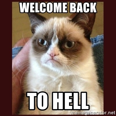 Tard the Grumpy Cat - WELCOME BACK TO HELL