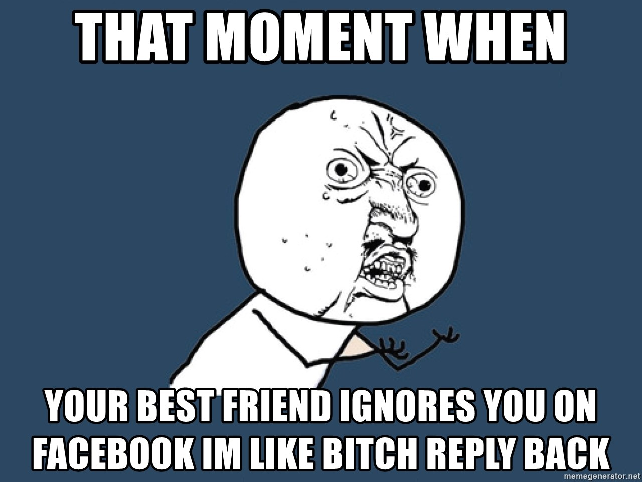 That Moment When Your Best Friend Ignores You On Facebook Im Like