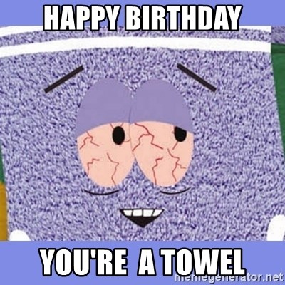 Towelie - Happy Birthday You're  a towel