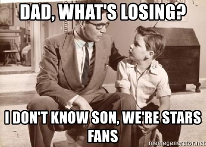Racist Father - Dad, What's losing? I don't know son, we're Stars fans