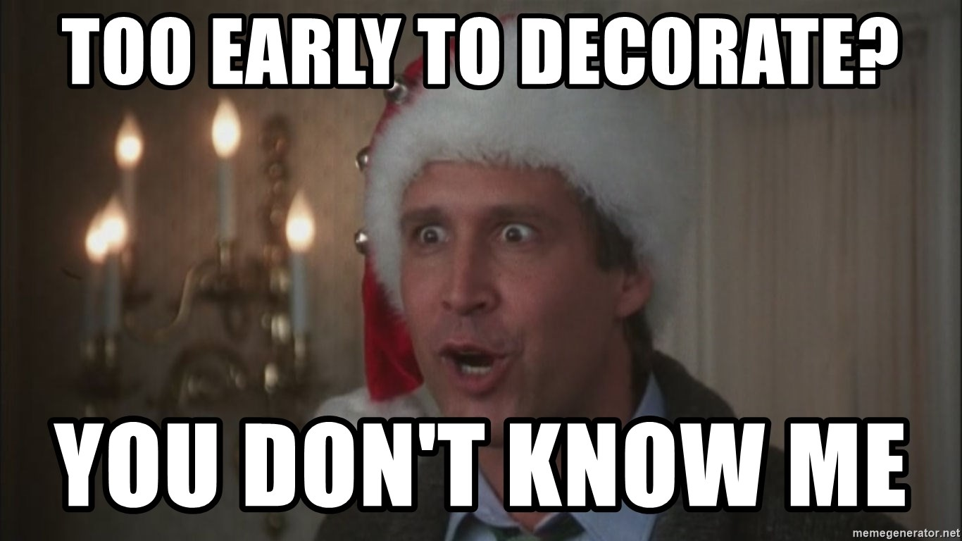 Too Early For Christmas Meme.Too Early To Decorate You Don T Know Me Chevy Chase