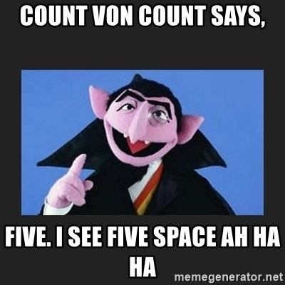 Count Von Count Says Five I See Five Space Ah Ha Ha The