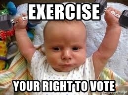 Workout baby - Exercise Your right to vote