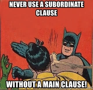 batman slap robin - Never use a subordinate clause without a main clause!