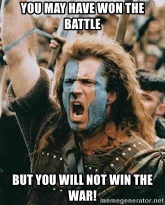 You May Have Won The Battle But You Will Not Win The War