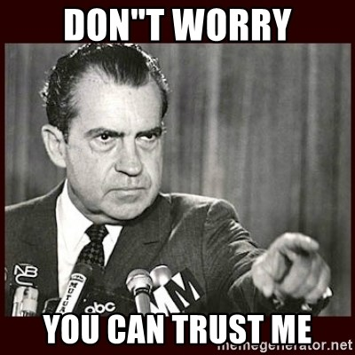 Dont Worry You Can Trust Me Richard Nixon Meme Generator