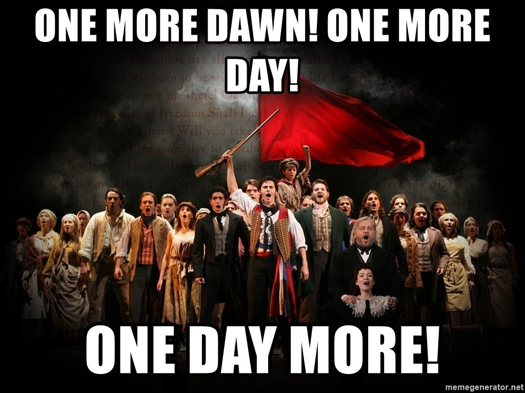 Les Mis - One More Dawn! One More Day!  One day more!