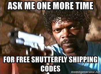 ask me one more time for free shutterfly shipping codes ask me one more time for free shutterfly shipping codes pulp
