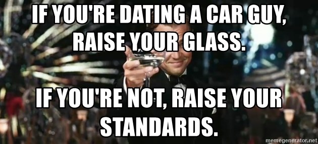 If you're dating a car guy, raise your glass  If you're not