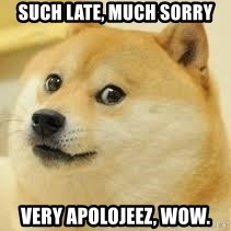 dogeee - Such late, much sorry Very apolojeez, Wow.