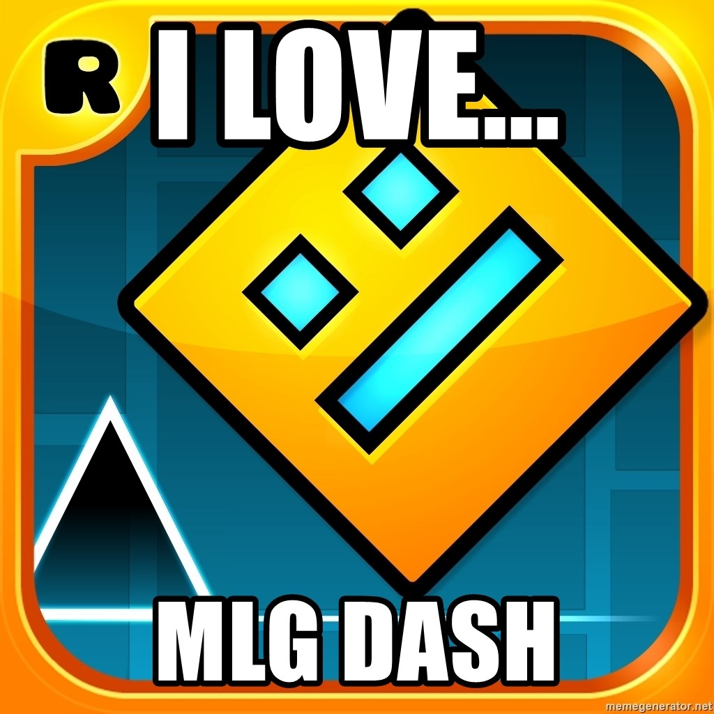 I Love Mlg Dash Geometry Dash Icon Meme Generator
