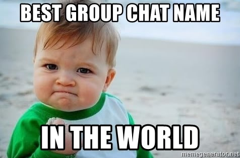 fist pump baby - BEST GROUP CHAT NAME IN THE WORLD