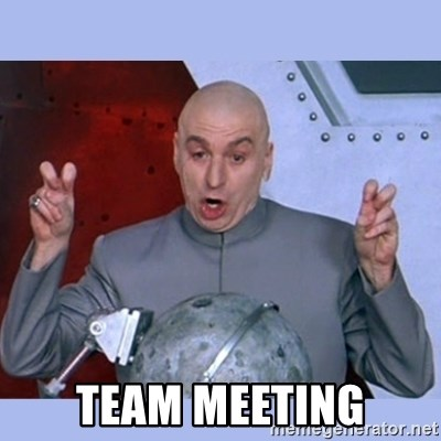 Dr Evil meme - Team Meeting