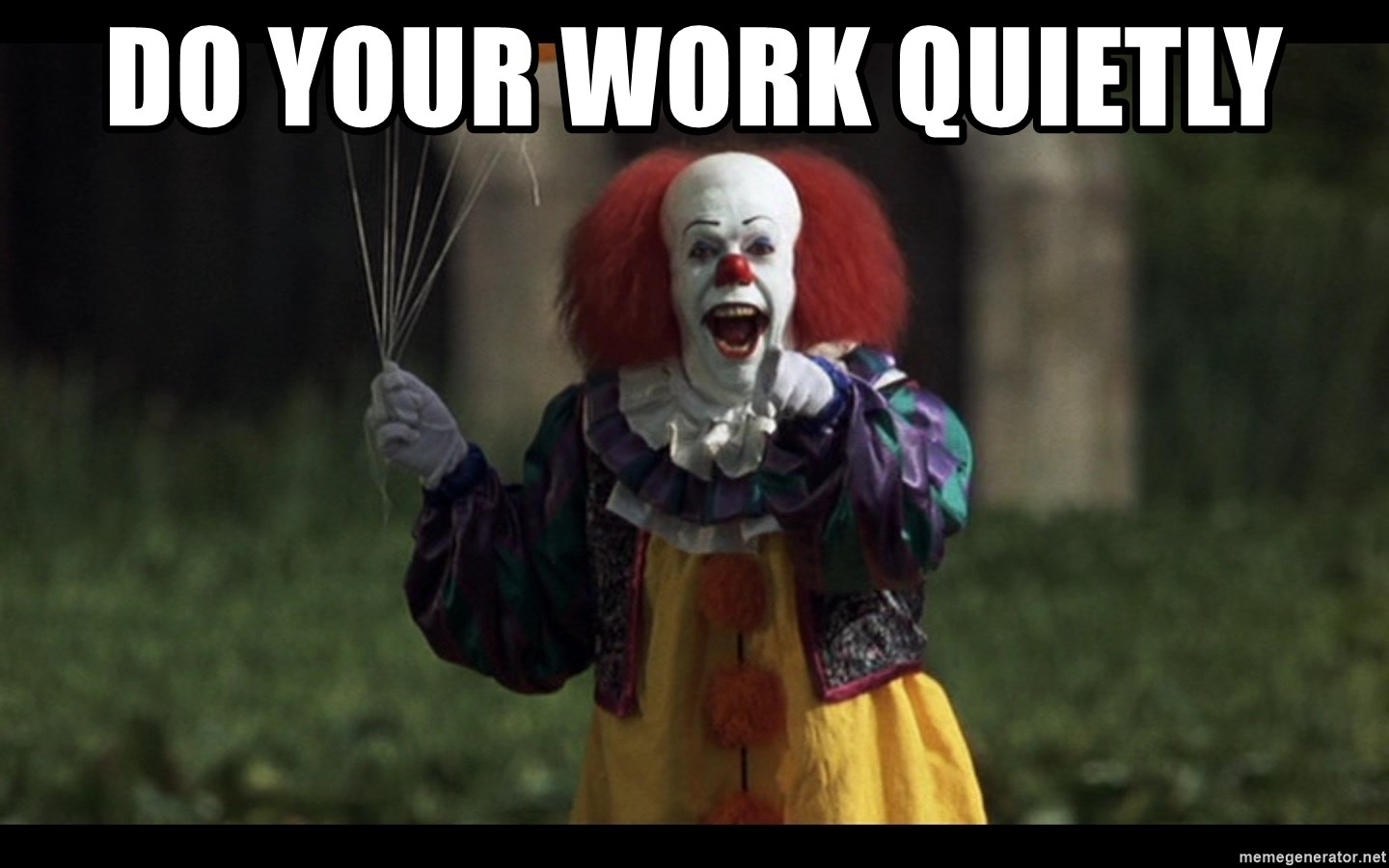 Pennywise the Clown ballon - DO your work quietly