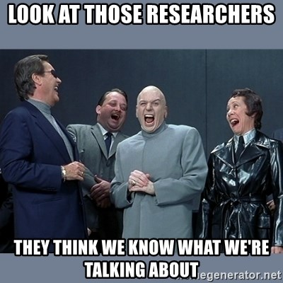 Dr. Evil and His Minions - look at those researchers they think we know what we're talking about