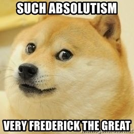 Real Doge - such Absolutism  Very Frederick the great
