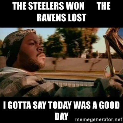 Ice Cube- Today was a Good day - The Steelers WON       the Ravens LOST i gotta say today was a good day