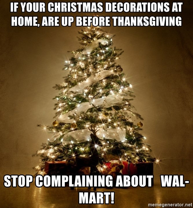 Christmas Before Thanksgiving Meme.If Your Christmas Decorations At Home Are Up Before