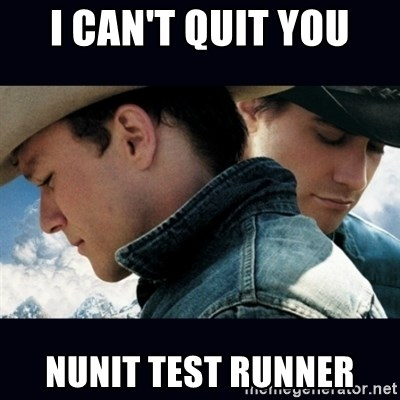 I can't quit you nunit test runner - Can't Quit You | Meme