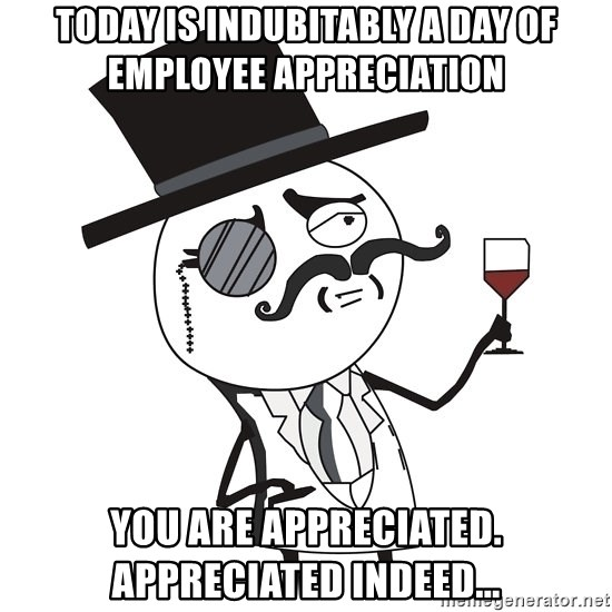 65594820 today is indubitably a day of employee appreciation you are