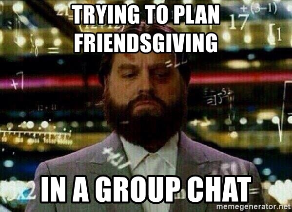 alan hangover calculating - Trying to plan friendsgiving in a group chat