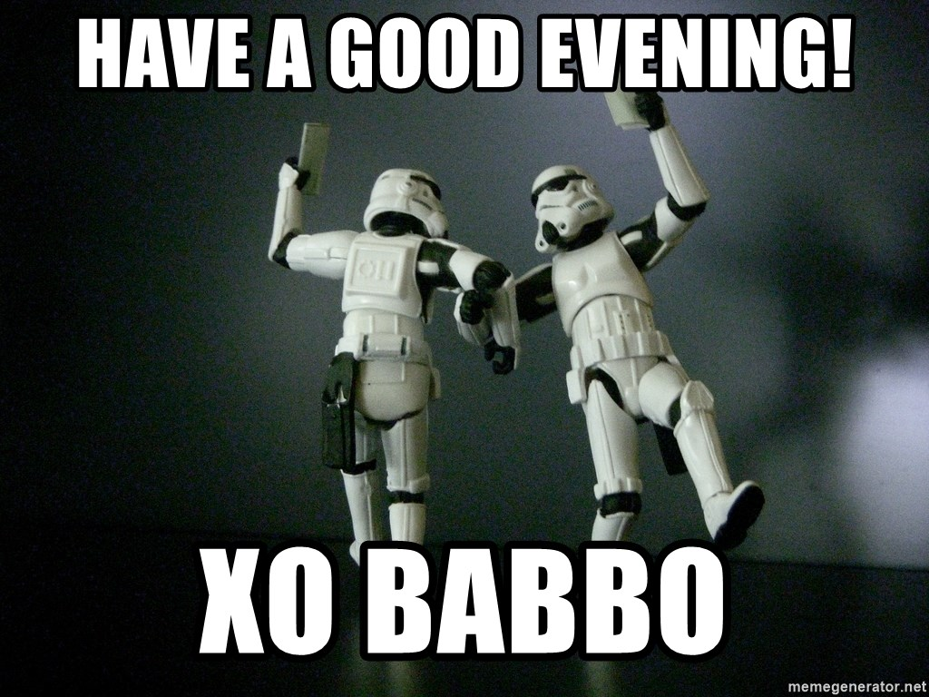Have A Good Evening Xo Babbo Star Wars Payday Meme Generator