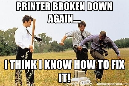Office space printer crush - Printer broken down again.... I think I know how to fix it!