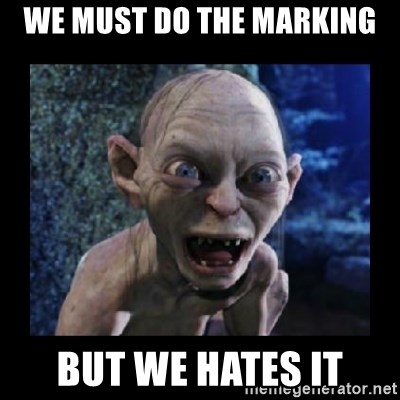 Angry Gollum - WE MUST DO THE MARKING BUT WE HATES IT