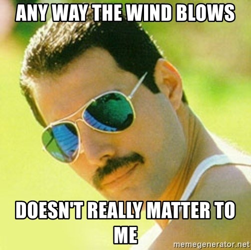 typical Queen Fan - any way the wind blows doesn't really matter to me