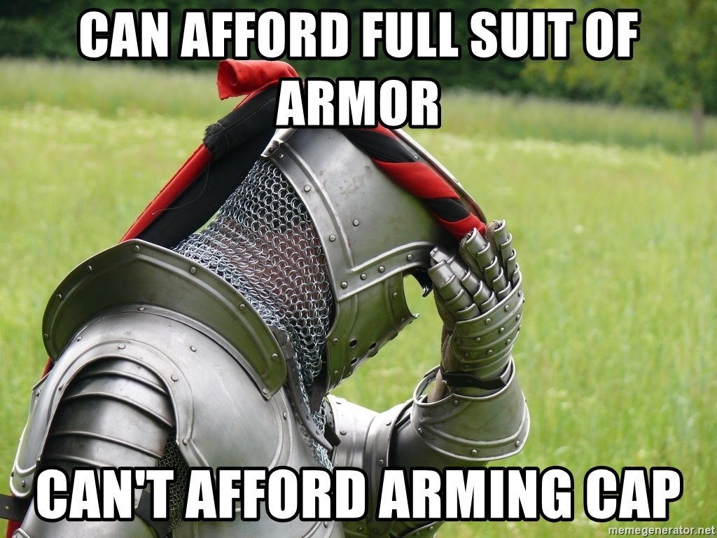 Can afford full suit of armor Can\u0027t afford arming cap