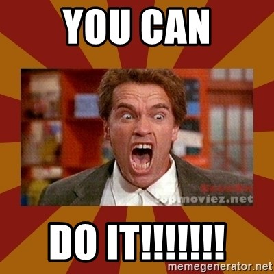 Angry Arnold Schwarzenegger - YOU CAN DO IT!!!!!!!