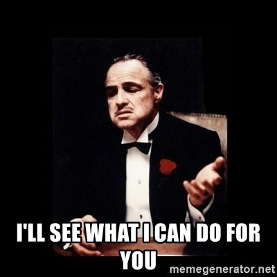Ill See What I Can Do For You Don Corleone Meme Generator
