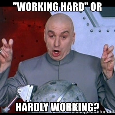 Working Hard Or Hardly Working Dr Evil Quote Meme Generator
