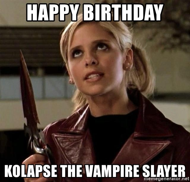 Happy Birthday Kolapse The Vampire Slayer Buffy Meme Generator